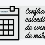 Fique por dentro do nosso calendário de eventos para o mês de março