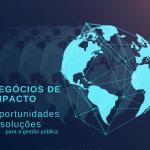 Negócios de impacto são oportunidades e soluções para a gestão pública