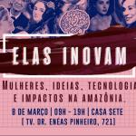 Elas Inovam – Um evento de Mulheres, Ideias, Tecnologia e Impacto na Amazônia