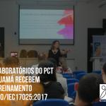 Laboratórios do PCT Guamá recebem treinamento ISO/IEC17025:2017