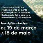 ICE e BID vão investir R$ 1,6 milhão para apoiar negócios de impacto socioambiental e fortalecer aceleradoras e incubadoras