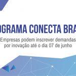 Programa Conecta Brasil:  Empresas podem inscrever demandas por inovação até o dia 07 de junho