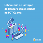 Laboratório de inovação do Banpará será instalado no PCT Guamá