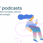 Sete podcasts sobre inovação, ciência e tecnologia
